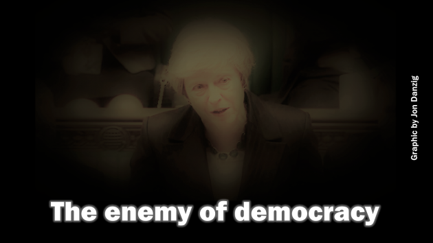 Theresa May is the enemy of democracy
