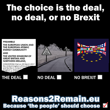 The choice is the deal, no deal or no Brexit