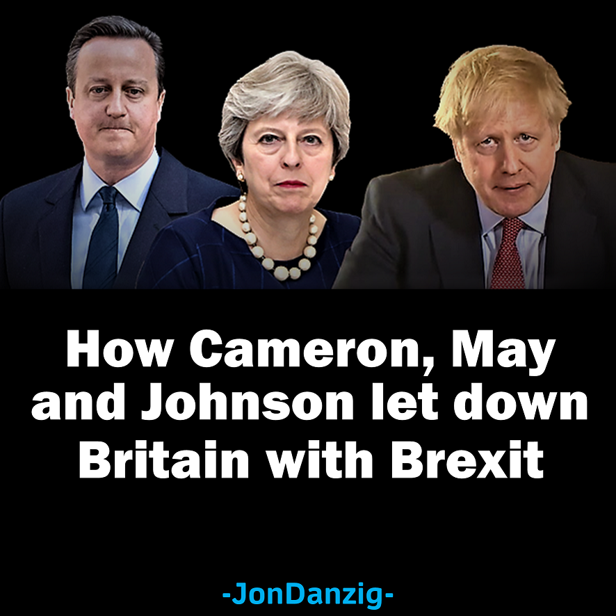 How Cameron, May and Johnson let down Britain with Brexit