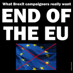 What they really want: End of the EU